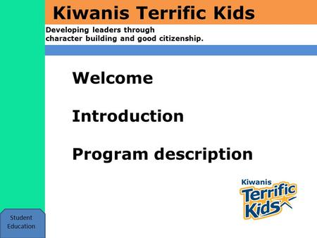 Kiwanis Terrific Kids Developing leaders through character building and good citizenship. Student Education Welcome Introduction Program description.