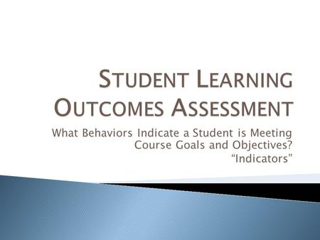 "What Behaviors Indicate a Student is Meeting Course Goals and Objectives? ""Indicators"""