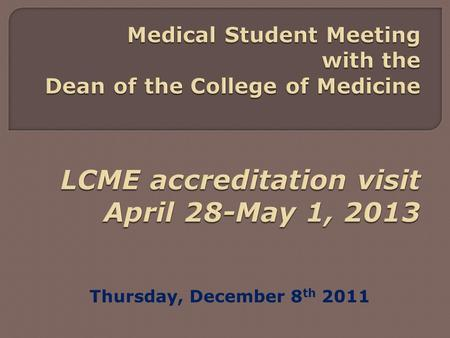 Thursday, December 8 th 2011. The Liaison Committee on Medical Education (LCME) is the organization responsible for accrediting medical education programs.