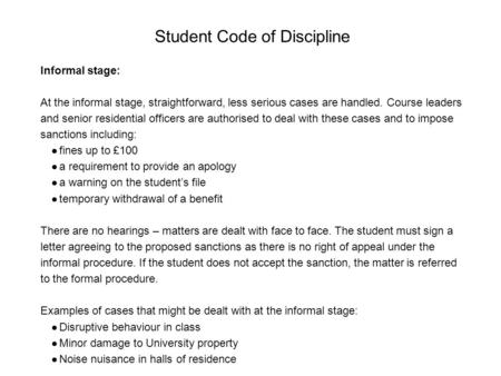 Student Code of Discipline Informal stage: At the informal stage, straightforward, less serious cases are handled. Course leaders and senior residential.
