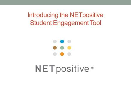 Introducing the NETpositive Student Engagement Tool.