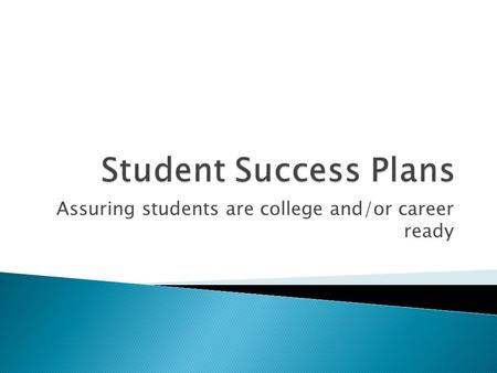 Assuring students are college and/or career ready.
