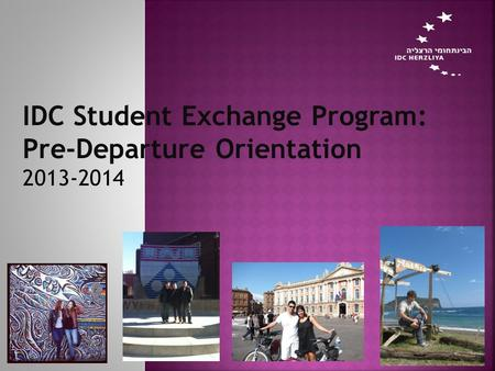 IDC Student Exchange Program: Pre-Departure Orientation 2013-2014.