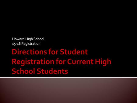 Howard High School 15-16 Registration.  Registration will take place on March 18th.  Students will meet with each of their teachers throughout the day.
