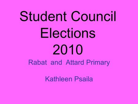 Student Council Elections 2010 Rabat and Attard Primary Kathleen Psaila.