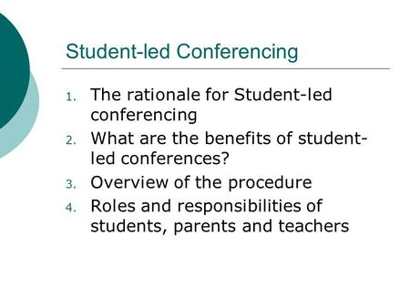Student-led Conferencing 1. The rationale for Student-led conferencing 2. What are the benefits of student- led conferences? 3. Overview of the procedure.