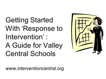 Getting Started With 'Response to Intervention' : A Guide for Valley Central Schools www.interventioncentral.org.