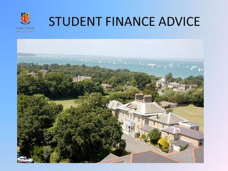 STUDENT FINANCE ADVICE. Student Financial Support for 2011 higher education entrants Student finance is available so you can make the most of your time.
