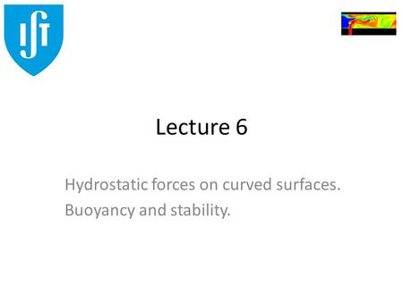 Hydrostatic forces on curved surfaces. Buoyancy and stability.