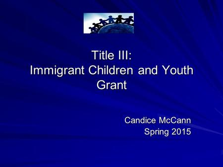 Title III: Immigrant Children and Youth Grant Candice McCann Spring 2015.