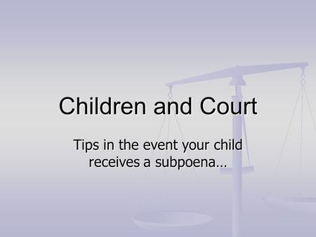 Children and Court Tips in the event your child receives a subpoena…