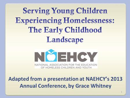 Adapted from a presentation at NAEHCY's 2013 Annual Conference, by Grace Whitney 1.