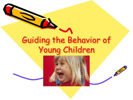 Guiding the Behavior of Young Children. Establishing mutual respect Positive interaction Focusing on the child Encouragement of Self-control Effective.
