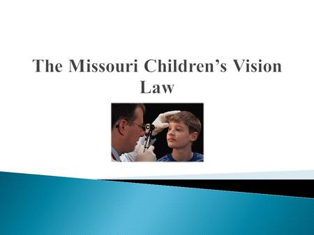 1. Common vision disorders in children  2. Purpose for the law  3. History of the law  4. Details  5. Children's Vision Commission  6. Difference.