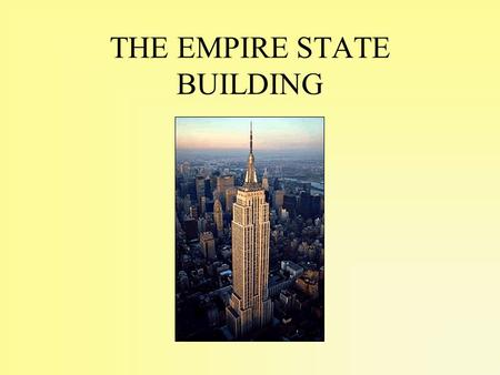 THE EMPIRE STATE BUILDING. History The Empire State Building is the quadri-faced lighthouse of the city. It was designed at the end of the so-called.