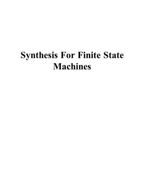 Synthesis For Finite State Machines. FSM (Finite State Machine) Optimization State tables State minimization State assignment Combinational logic optimization.