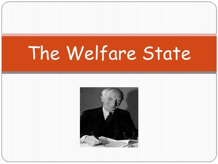 The Welfare State. Lesson Objectives I will get the opportunity to develop my understanding of the principles that established the Welfare State. I will.