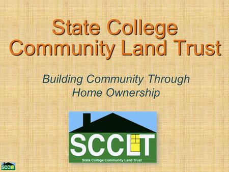 State College Community Land Trust Building Community Through Home Ownership.