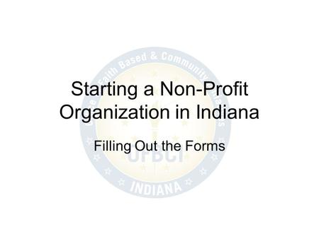 Starting a Non-Profit Organization in Indiana Filling Out the Forms.