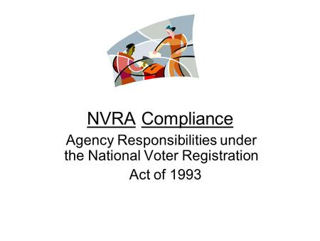 NVRA Compliance Agency Responsibilities under the National Voter Registration Act of 1993.