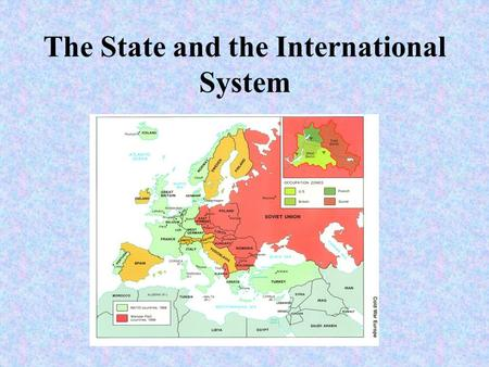 "The State and the International System The International System What do we mean by ""system""? Interactions by various political entities, but mostly states."