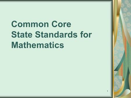 1 Common Core State Standards for Mathematics. 2 Overview of the Initiative State-led and developed common core standards for K- 12 in English/language.