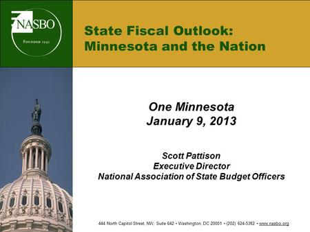State Fiscal Outlook: Minnesota and the Nation One Minnesota January 9, 2013 Scott Pattison Executive Director National Association of State Budget Officers.