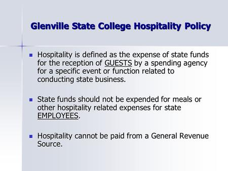 Glenville State College Hospitality Policy Hospitality is defined as the expense of state funds for the reception of GUESTS by a spending agency for a.