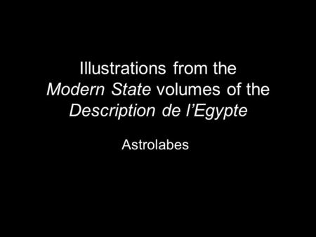 Illustrations from the Modern State volumes of the Description de l'Egypte Astrolabes.