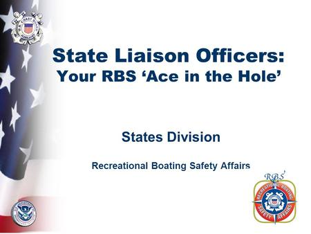 State Liaison Officers: Your RBS 'Ace in the Hole' States Division Recreational Boating Safety Affairs.