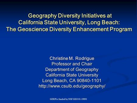 GDEP is funded by NSF GEO 01-19891 Geography Diversity Initiatives at California State University, Long Beach: The Geoscience Diversity Enhancement Program.