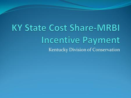 Kentucky Division of Conservation. State Cost Share-MRBI Practices  MRBI 1: Precision Nutrient Management Incentive  MRBI 2: Soil Quality/Health Incentive.