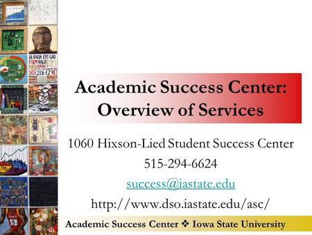 Academic Success Center  Iowa State University Academic Success Center: Overview of Services 1060 Hixson-Lied Student Success Center 515-294-6624