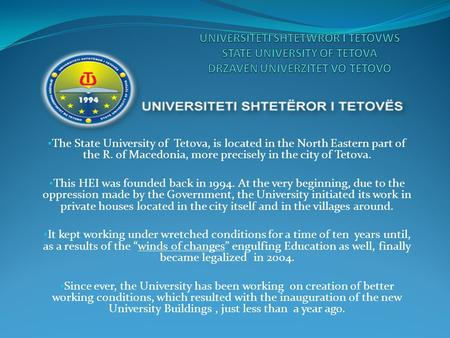 The State University of Tetova, is located in the North Eastern part of the R. of Macedonia, more precisely in the city of Tetova. This HEI was founded.