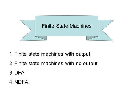 Finite State Machines Finite state machines with output