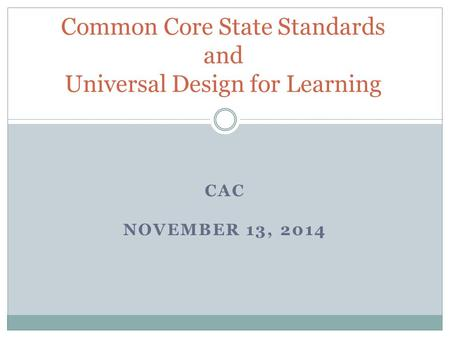 CAC NOVEMBER 13, 2014 Common Core State Standards and Universal Design for Learning.