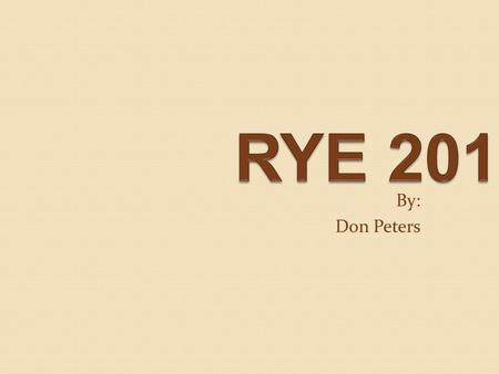 RYE 201 By: Don Peters.