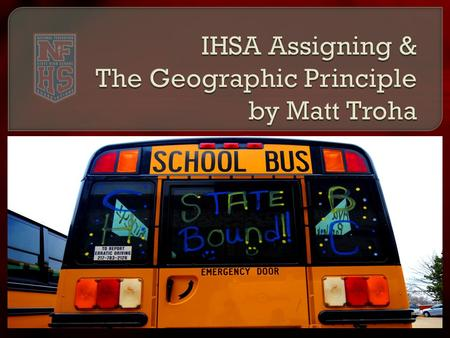 At some point this year… a coach, athletic director, athlete, parent or fan will ask you about the IHSA's postseason assignments. This presentation is.