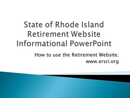 State of Rhode Island Retirement Website Informational PowerPoint