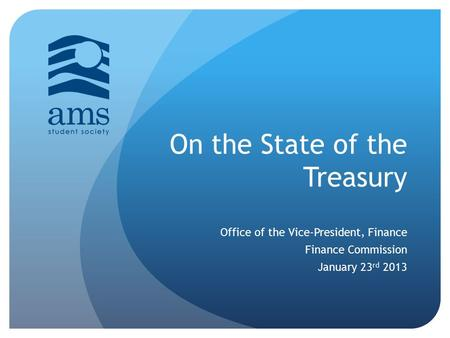 On the State of the Treasury Office of the Vice-President, Finance Finance Commission January 23 rd 2013.