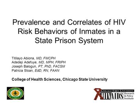 1 Prevalence and Correlates of HIV Risk Behaviors of Inmates in a State Prison System Titilayo Abiona, MD, FMCPH Adedeji Adefuye, MD, MPH, FRIPH Joseph.
