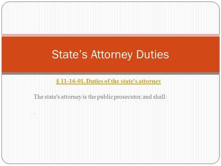 § 11-16-01. Duties of the state's attorney The state's attorney is the public prosecutor, and shall:. State's Attorney Duties.