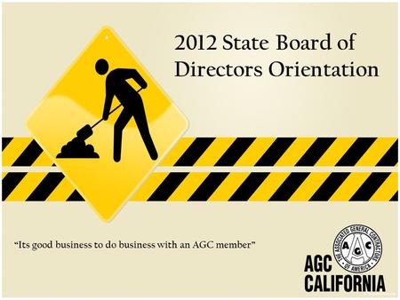 "2012 State Board of Directors Orientation ""Its good business to do business with an AGC member"""