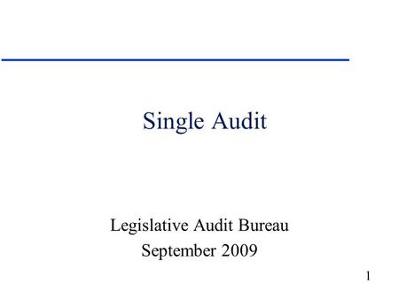 1 Single Audit Legislative Audit Bureau September 2009.