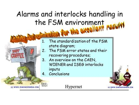 Alarms and interlocks handling in the FSM environment Hypernet 1.The standardization of the FSM state diagram; 2.The FSM error states and their recovering.