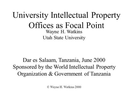 University Intellectual Property Offices as Focal Point Dar es Salaam, Tanzania, June 2000 Sponsored by the World Intellectual Property Organization &
