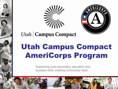 Utah Campus Compact AmeriCorps Program Supporting post-secondary education and success while meeting community need.