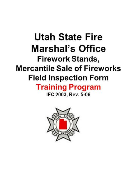 Utah State Fire Marshal's Office Firework Stands, Mercantile Sale of Fireworks Field Inspection Form Training Program IFC 2003, Rev. 5-06.