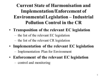 1 Current State of Harmonisation and Implementation/Enforcement of Environmental Legislation – Industrial Pollution Control in the CR Transposition of.