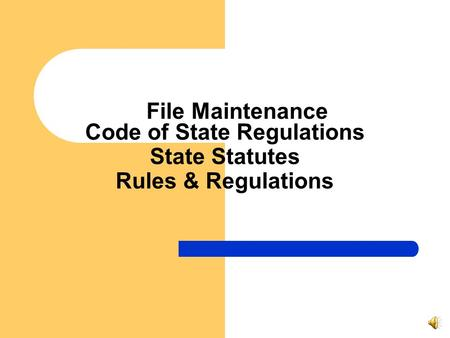 File Maintenance Code of State Regulations State Statutes Rules & Regulations.
